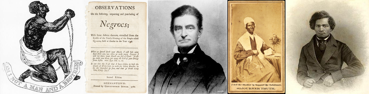 First Image: The Official Medallion of the British Anti-Slavery Society, 1795, Josiah Wedgwood; Second Image: Quaker Handbook on Slavery (Library of Congress); Third Image: John Brown; Fourth Image: Sojourner Truth; Fifth Image: Frederick Douglass (Wikipedia except where noted)