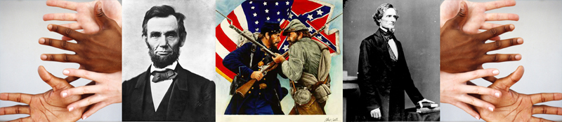 Hands of all colors fought against slavery - Abraham Lincoln - Union & Confederate Soldiers - Jefferson Davis (President of Confederacy) - Hands of all colors fought to put our country back together